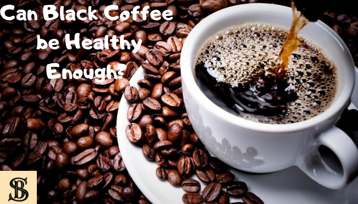 Can Black Coffee be Healthy Enough?