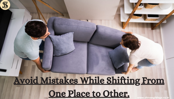 avoid-mistakes-while-shifting-from-one-place-to-other