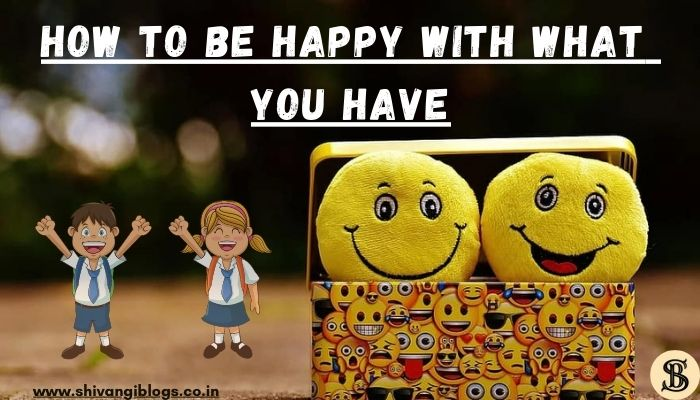 be-happy-with-what-you-have