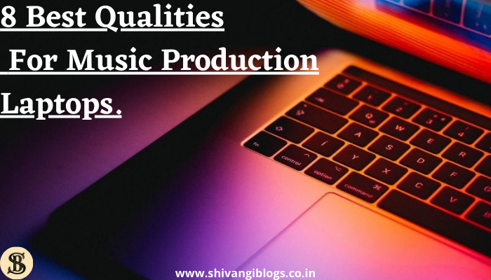 Best-Qualities-For-Music-Production-Laptops