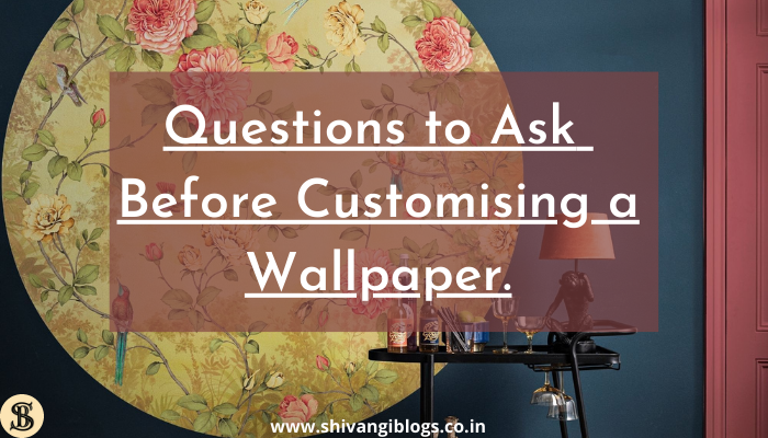 Questions-to-ask-before-customising-a-wallpaper